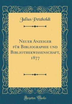 Neuer Anzeiger für Bibliographie und Bibliothekwissenschaft, 1877 (Classic Reprint)