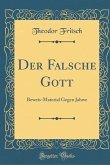 Der Falsche Gott: Beweis-Material Gegen Jahwe (Classic Reprint)