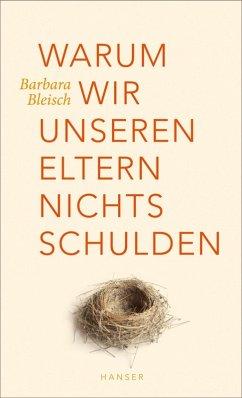 Warum wir unseren Eltern nichts schulden (eBook, ePUB) - Bleisch, Barbara