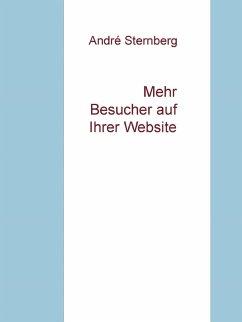Mehr Besucher auf Ihrer Webseite (eBook, ePUB) - Sternberg, Andre