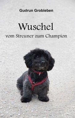Wuschel, vom Streuner zum Champion (eBook, ePUB) - Grobleben, Gudrun