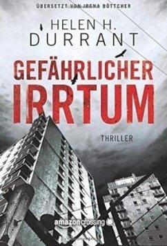 Gefährlicher Irrtum - Durrant, Helen H.