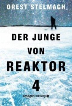 Der Junge von Reaktor 4 - Stelmach, Orest