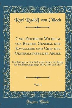 Carl Friedrich Wilhelm von Reyher, General der Kavallerie und Chef des Generalstabes der Armee, Vol. 1