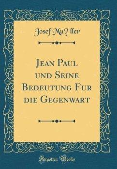 Jean Paul und Seine Bedeutung für die Gegenwart (Classic Reprint)