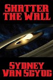 Shatter the Wall (eBook, ePUB)