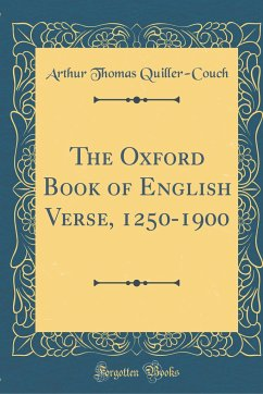 The Oxford Book of English Verse, 1250-1900 (Classic Reprint)
