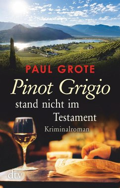 Pinot Grigio stand nicht im Testament / Weinkrimi Bd.15 - Grote, Paul