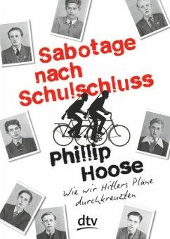 Sabotage nach Schulschluss. Wie wir Hitlers Pläne durchkreuzten - Hoose, Phillip
