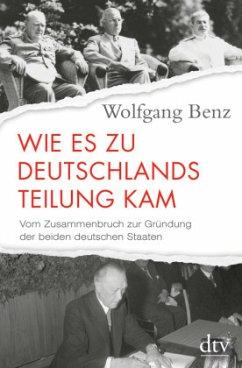 Wie es zu Deutschlands Teilung kam - Benz, Wolfgang