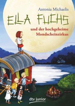 Ella Fuchs und der hochgeheime Mondscheinzirkus - Michaelis, Antonia