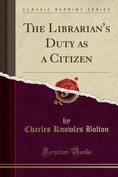 The Librarian´s Duty as a Citizen (Classic Repr...
