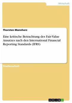 Eine kritische Betrachtung des Fair-Value Ansatzes nach den International Financial Reporting Standards (IFRS) (eBook, ePUB)