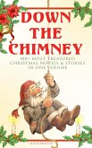 Down the Chimney: 100+ Most Treasured Christmas Novels & Stories in One Volume (Illustrated) (eBook, ePUB)