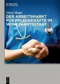 Der Arbeitsmarkt für Pflegekräfte im Wohlfahrtsstaat (eBook, PDF)
