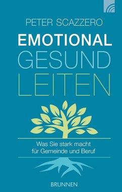 Emotional gesund leiten (eBook, ePUB) - Scazzero, Peter