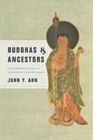 Buddhas & Ancestors: Religion and Wealth in Fourteenth-Century Korea - Ahn, Juhn Y.
