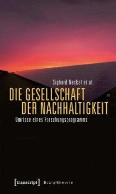 Die Gesellschaft der Nachhaltigkeit - Neckel, Sighard; Besedovsky, Natalia; Boddenberg, Moritz; Hasenfratz, Martina; Pritz, Sarah Miriam; Wiegand, Timo