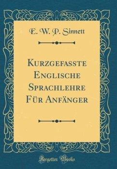 Kurzgefasste Englische Sprachlehre Für Anfänger (Classic Reprint)