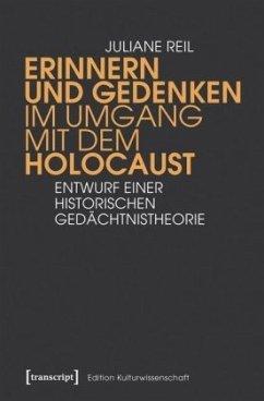 Erinnern und Gedenken im Umgang mit dem Holocaust - Reil, Juliane