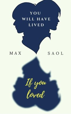 You will have lived if you loved (eBook, ePUB)