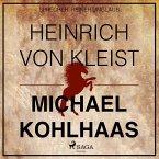 Michael Kohlhaas - Der Rebellen-Klassiker von Heinrich von Kleist (Ungekürzt) (MP3-Download)