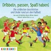Dribbeln, passen, Spaß haben! Die schönsten Geschichten und Lieder rund um den Fußball, 1 Audio-CD