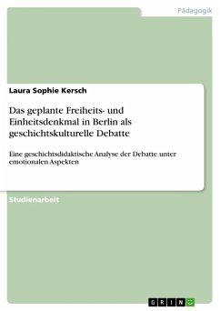 Das geplante Freiheits- und Einheitsdenkmal in Berlin als geschichtskulturelle Debatte (eBook, PDF)