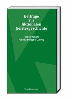 Beiträge zur fiktionalen Geistesgeschichte - Bellers, Jürgen;Porsche-Ludwig, Markus
