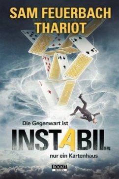 Instabil - Die Gegenwart ist nur ein Kartenhaus - Feuerbach, Sam; Thariot