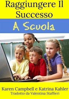 Raggiungere Il Successo A Scuola (eBook, ePUB)