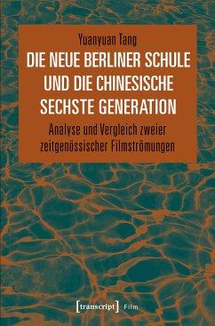 Die Neue Berliner Schule und die chinesische Sechste Generation (eBook, PDF) - Tang, Yuanyuan