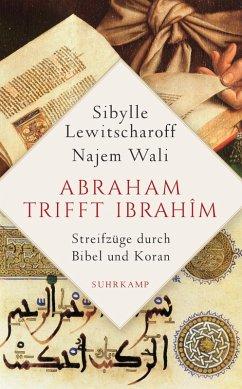 Abraham trifft Ibrahîm. Streifzüge durch Bibel und Koran (eBook, ePUB) - Lewitscharoff, Sibylle; Wali, Najem
