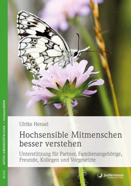 Hochsensible Mitmenschen besser verstehen - Hensel, Ulrike