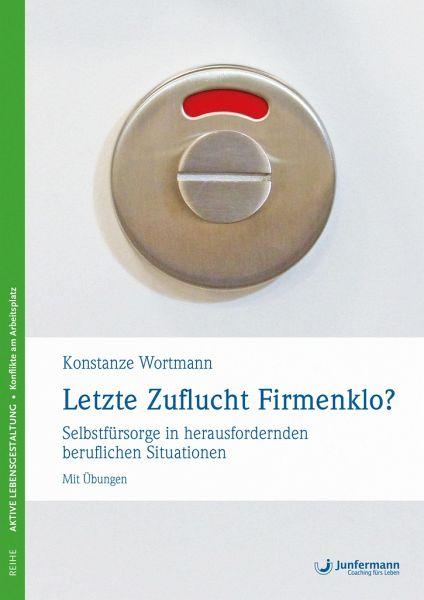 Letzte Zuflucht Firmenklo? - Wortmann, Konstanze