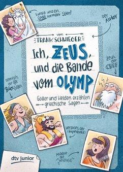 Ich, Zeus, und die Bande vom Olymp , Götter und Helden erzählen griechische Sagen (eBook, ePUB) - Schwieger, Frank