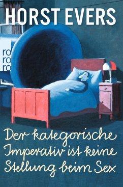 Der kategorische Imperativ ist keine Stellung beim Sex - Evers, Horst