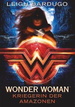 Wonder Woman - Kriegerin der Amazonen (eBook, ePUB) - Bardugo, Leigh