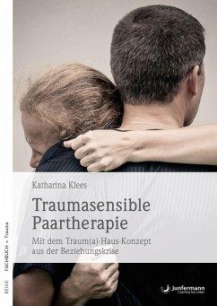 Traumasensible Paartherapie - Klees, Katharina
