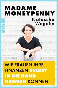 Madame Moneypenny: Wie Frauen ihre Finanzen selbst in die Hand nehmen können - Wegelin, Natascha