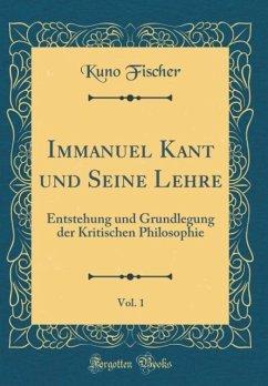 Immanuel Kant und Seine Lehre, Vol. 1