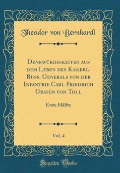 Denkwürdigkeiten aus dem Leben des Kaiserl. Russ. Generals von der Infantrie Carl Friedrich Grafen von Toll, Vol. 4