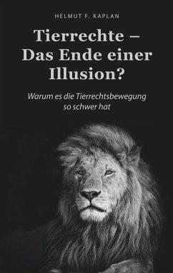 Tierrechte - Das Ende einer Illusion? - Kaplan, Helmut F.