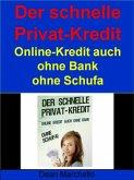 Der schnelle Privat-Kredit - Ohne Schufa - Für Alle! (eBook, ePUB)