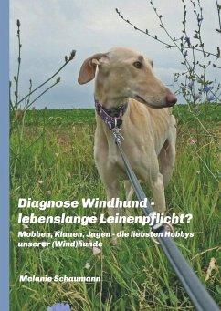 Diagnose Windhund - lebenslange Leinenpflicht? - Schaumann, Melanie