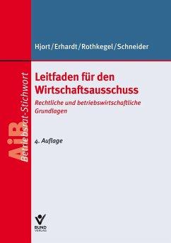 Leitfaden für den Wirtschaftsausschuss - Hjort, Jens Peter; Erhardt, Michael; Rothkegel, Andrea; Schneider, Sandra