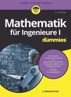 Mathematik für Ingenieure I für Dummies - Fried, J. Michael