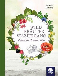 Wildkräuterspaziergang durch die Jahreszeiten - Dettling, Daniela