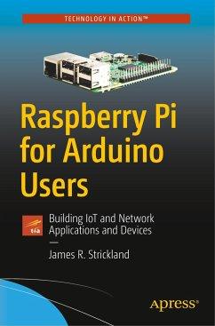 Raspberry Pi for Arduino Users - Strickland, James R.