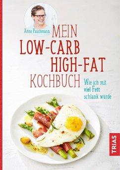 Mein Low-Carb-High-Fat-Kochbuch - Paschmann, Anne